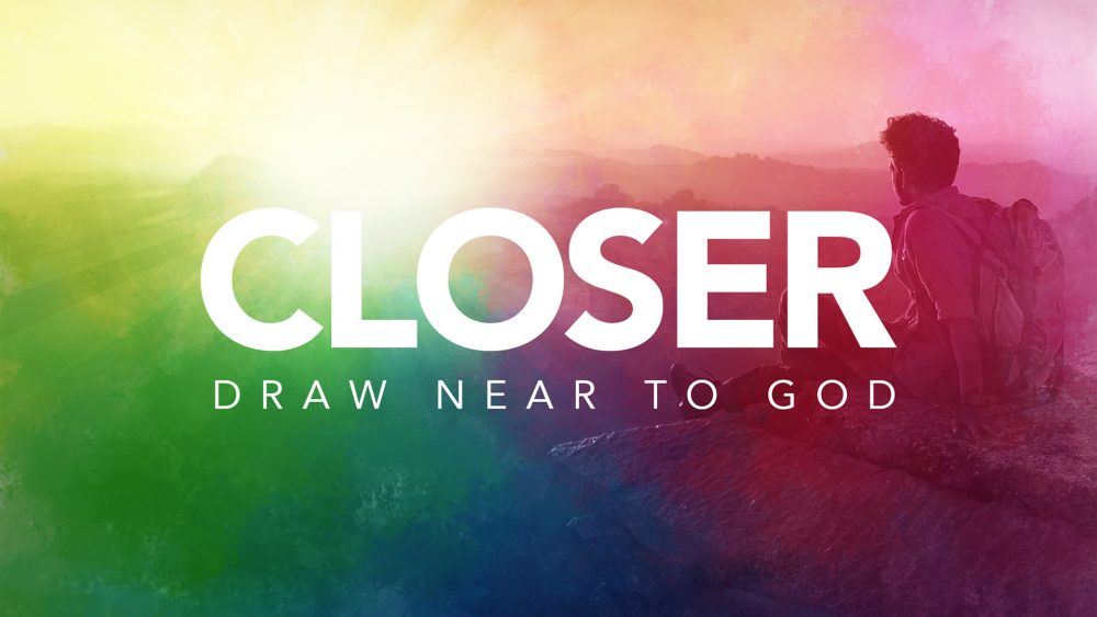Closer: Draw Near to God