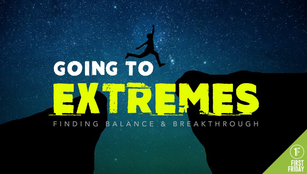 GOING TO EXTREMES: Finding Balance & Breakthrough