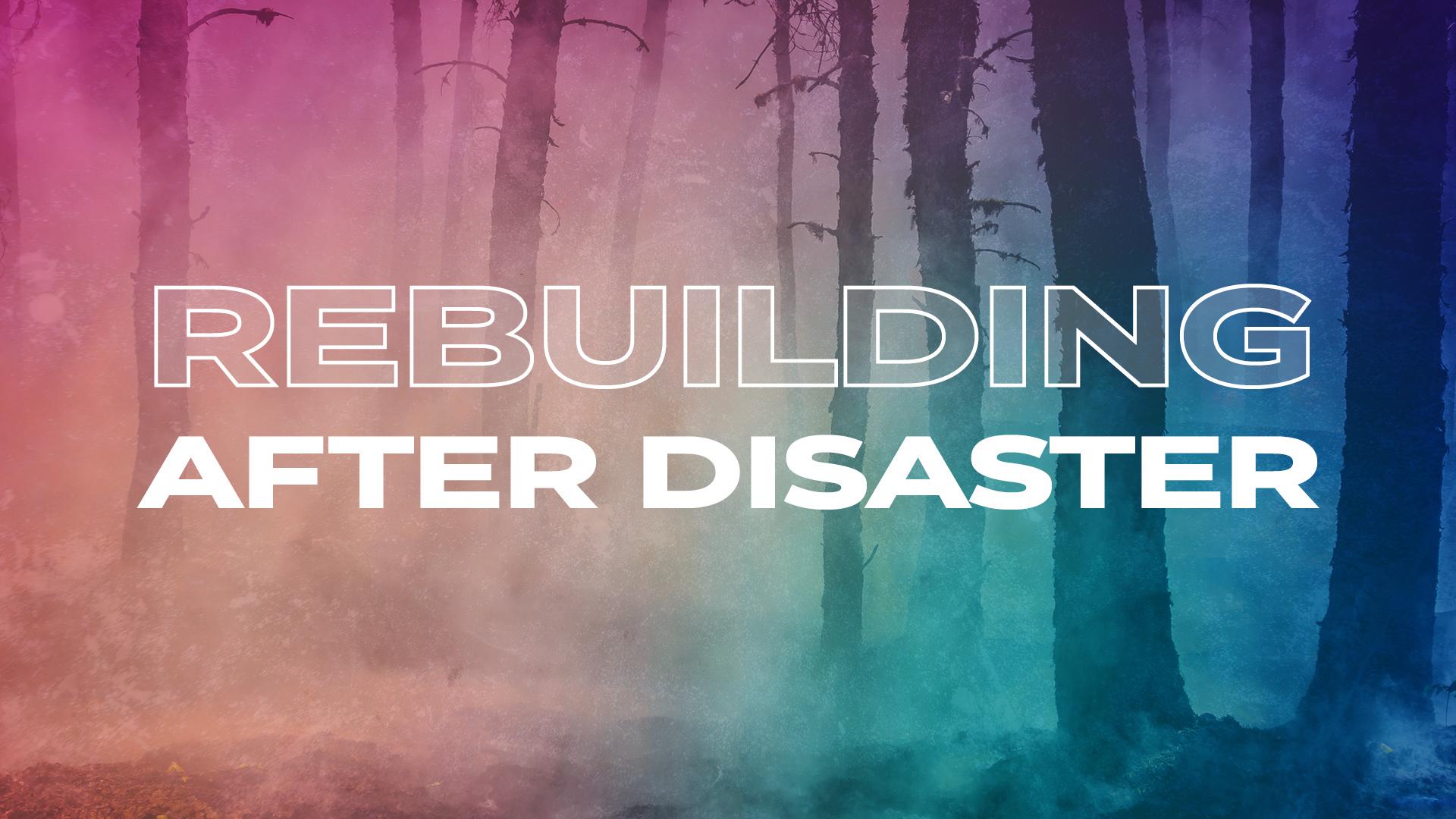 Rebuilding After Disaster